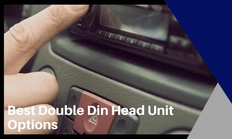 Best Double Din Head Unit Options
