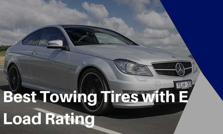 The Best Towing Tires with E Load Rating – All You Need to Know