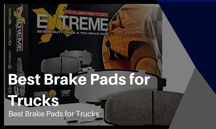 Best Brake Pads for Trucks: How to Find Them and Which to Buy?