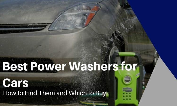 The Best Power Washers for Cars: How to Find Them and Which to Buy?