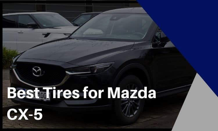 The Best Tires for Mazda CX-5 – You Don't Have to Stick With Your Factory Tires!