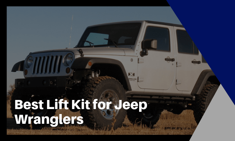 The Best Lift Kit for Jeep Wranglers That You Need to Know Of!