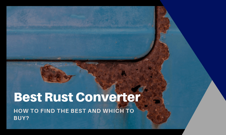 The Best Rust Converter: How to Find the Best and Which to Buy?