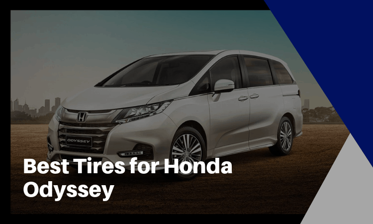The Best Tires for Honda Odyssey – All You Need to Know!