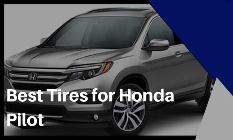 The Best Tires for Honda Pilot – Don't Miss Out!