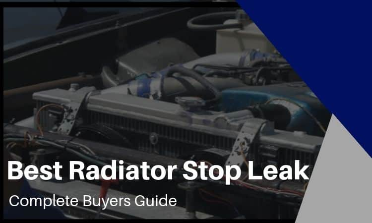 The Best Radiator Stop Leak: A Complete Buyers Guide