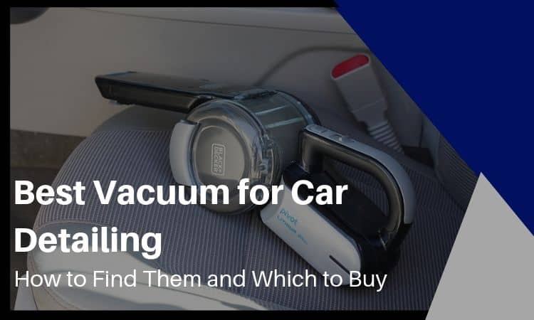 Best Vacuum for Car Detailing: How to Find Them and Which to Buy