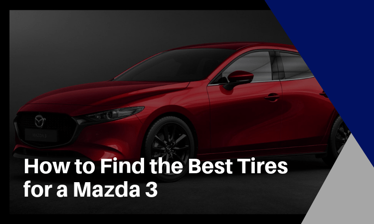 How to Find the Best Tires for Mazda 3 – Top Recommendations!