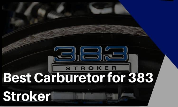 How to Find the Best Carburetor for 383 Stroker