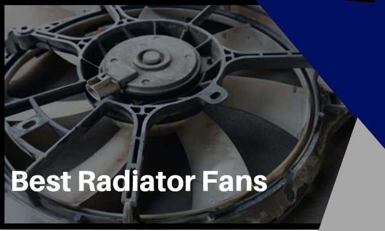 The Best Radiator Fans – Different Types & What to Look For!