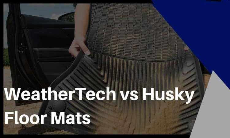 WeatherTech vs Husky Floor Mats – Which is Best?