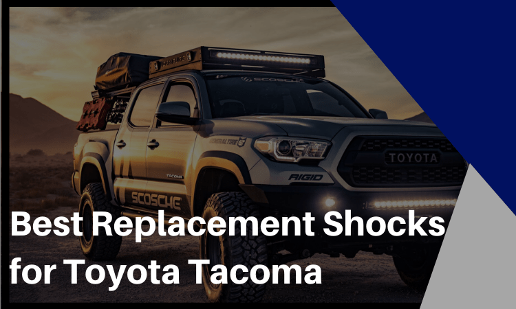 The Best Replacement Shocks for Toyota Tacoma – Top Recommendations!