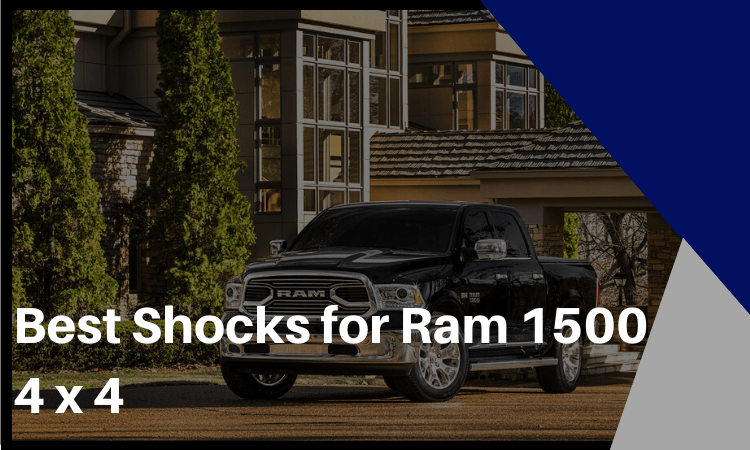 The Best Shocks for Ram 1500 4 x 4 – Which Ones Should You Choose?
