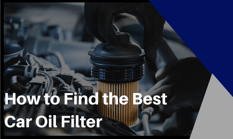 How to Find the Best Car Oil Filter for Your Car!