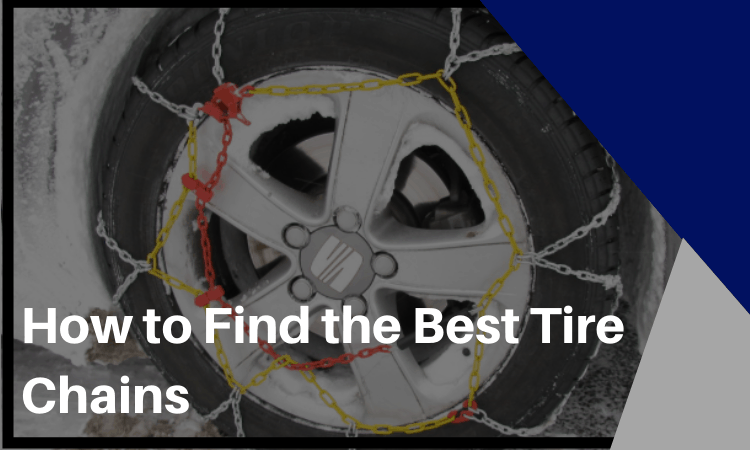 How to Find the Best Tire Chains – Get Ready for the Winter!