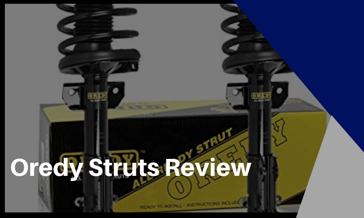 Oredy Struts Review: Are They The Right Choice for Your Vehicle?