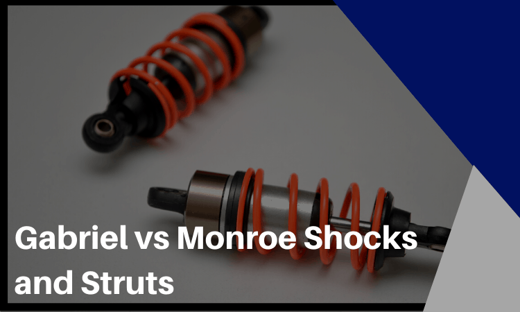 Gabriel vs Monroe Shocks and Struts [2020]: Which Is The Best?