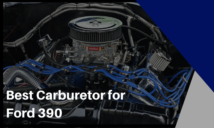 The Best Carburetor for Ford 390 [2020] – Top 5 Choices
