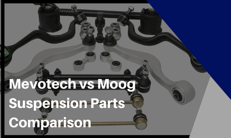 Mevotech vs Moog Suspension Parts [2020 Comparison] Which Is The Best?