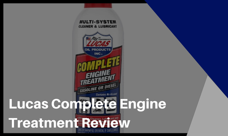 Lucas Complete Engine Treatment Review [2021] Does It Work?