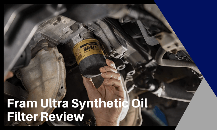 Fram Ultra Synthetic Oil Filter Review [2021]: How Does It Perform?