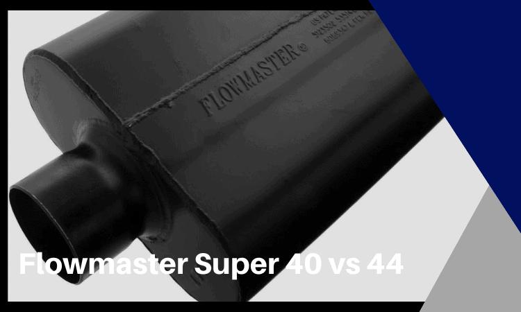 Flowmaster Super 40 vs 44: Which Muffler is Better?