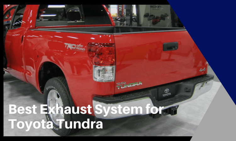 Best Exhaust System for Toyota Tundra: How to Find The Right One?