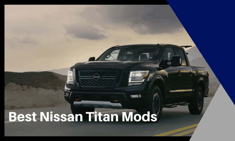 Best Nissan Titan Mods You Need to Know of in 2021