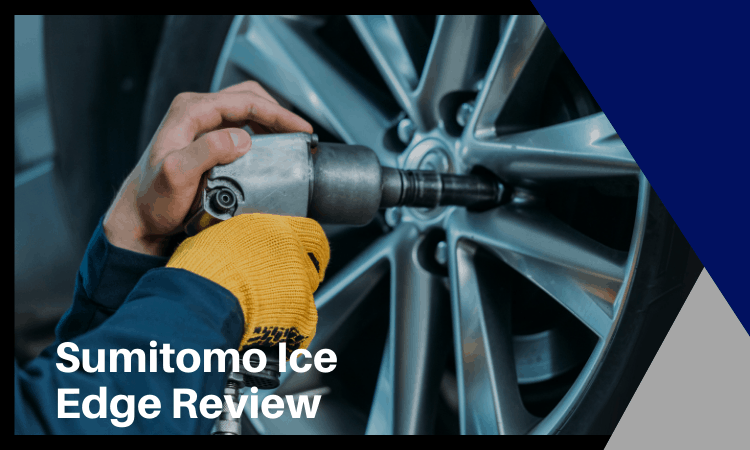 Sumitomo Ice Edge Review [2021]: Are These Tires Worth Buying?