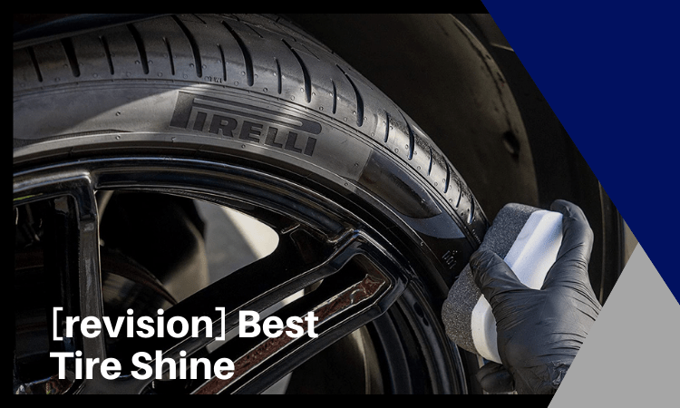 Best Tire Shine: How to Find the Right For Your Preference