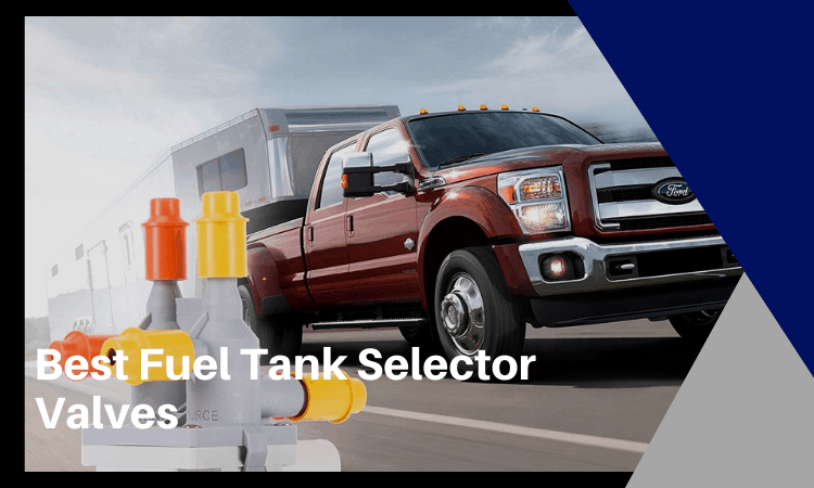 Best Fuel Tank Selector Valves That You Definitely Need to Try