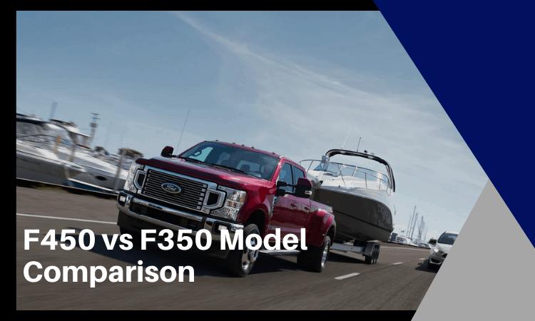 F450 vs F350 Model Comparison: Which Verson Will You Love More?